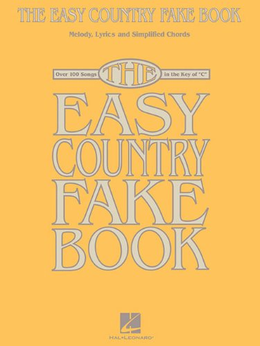 The Easy Country Fake Book: Over 100 Songs in the Key of C (Melody, Lyrics and Simplified - Country Piano Easy Music