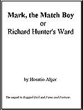 Mark, The Match Boy (or Richard Hunter's Ward) (Ragged Dick Books Book 3)