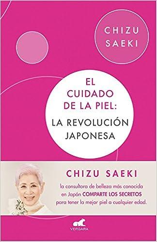 El Cuidado De La Piel: La Revolución Japonesa por Chizu Saeki Gratis