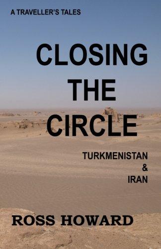 A Traveller's Tales, Closing the Circle, Turkmenistan & Iran