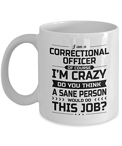 Correctional Officer Mug - I'm Crazy Do You Think A Sane Person Would Do This Job - Funny Novelty Ceramic Coffee & Tea Cup Cool Gifts for Men or Women with Gift Box