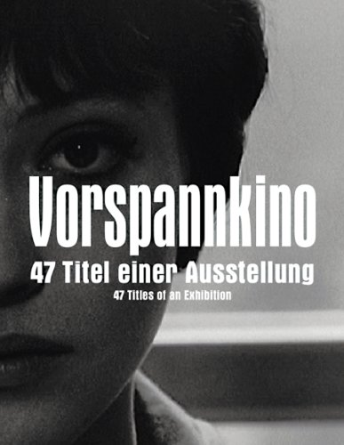 Vorspannkino: 47 Titles of an Exhibition