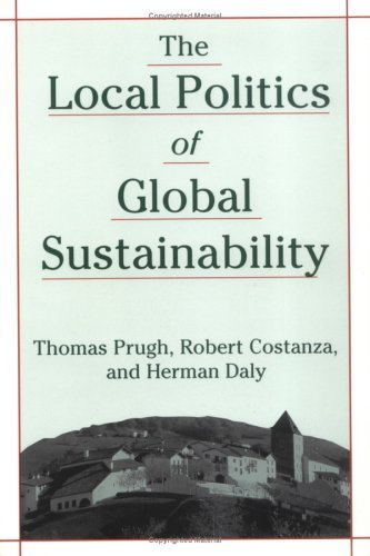 By Thomas Prugh The Local Politics of Global Sustainability (1st Edition)