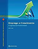 Emprego e Crescimento: A Agenda da Produtividade (International Development in Focus) (Portuguese Edition) (Desenvolvimento internacional em destaque / International Development in Focus)