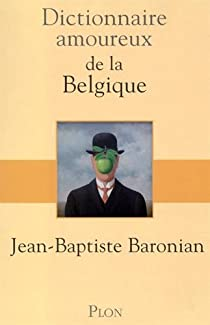 Dictionnaire amoureux de la Belgique par Baronian