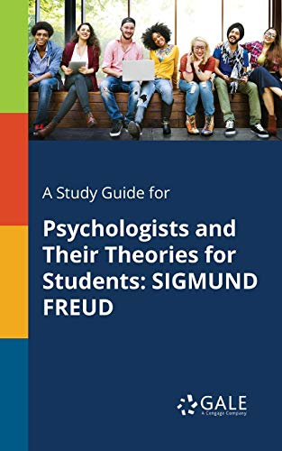 A Study Guide for Psychologists and Their Theories for Students: SIGMUND FREUD