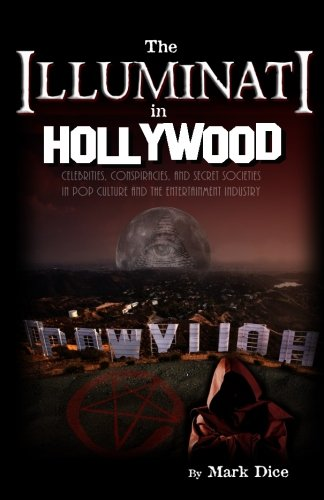 Book cover from The Illuminati in Hollywood: Celebrities, Conspiracies, and Secret Societies in Pop Culture and the Entertainment Industry by Mark Dice
