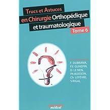 Trucs et Astuces En Chirurgie Orthopedique et Traumatologique T.6