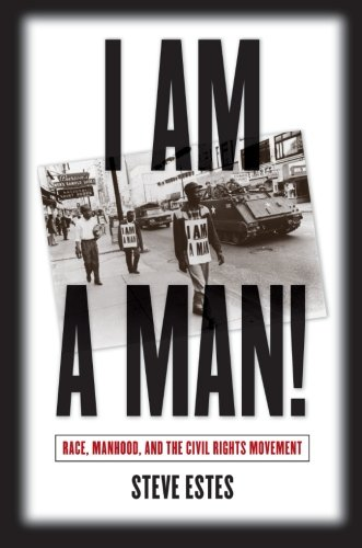 I Am a Man!: Race, Manhood, and the Civil Rights Movement