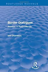 Border Dialogues (Routledge Revivals): Journeys in Postmodernity by Iain Chambers (2013-08-15)