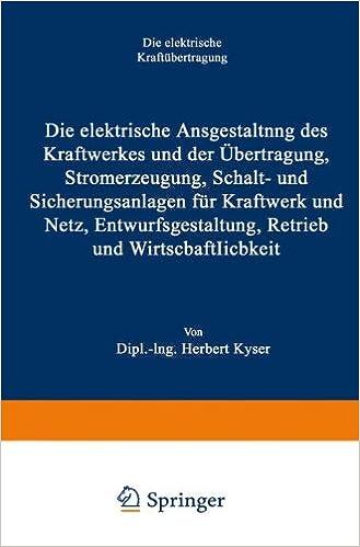 Die elektrische Ausgestaltung des Kraftwerkes und der Übertragung, Stromerzeugung, Schalt- und Sicherungsanlagen für Kraftwerk und Netz, ... und Wirtschaftlichkeit (German Edition)