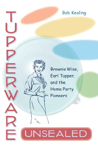 Price comparison product image Tupperware Unsealed: Brownie Wise, Earl Tupper, and the Home Party Pioneers