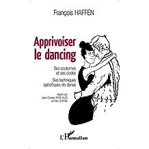 Apprivoiser le dancing: Ses coutumes et ses codes - Ses techniques spécifiques de danse