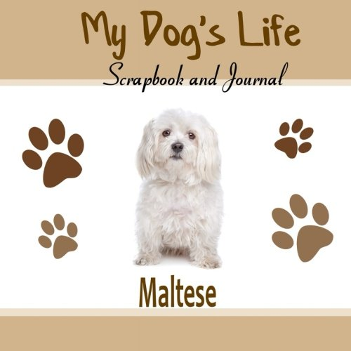 Read Online My Dog's Life Scrapbook and Journal Maltese: Photo Journal, Keepsake Book and Record Keeper for your dog pdf