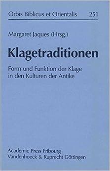Book Klagetraditionen: Form Und Funktion Der Klage in Den Kulturen Der Antike (Orbis Biblicus Et Orientalis)