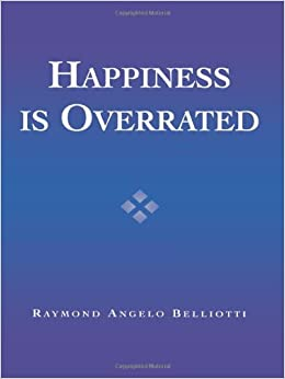 Happiness Is Overrated