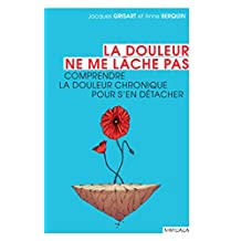 La douleur ne me lâche pas: Comprendre la douleur chronique pour s'en détacher (Santé en soi) (French Edition)
