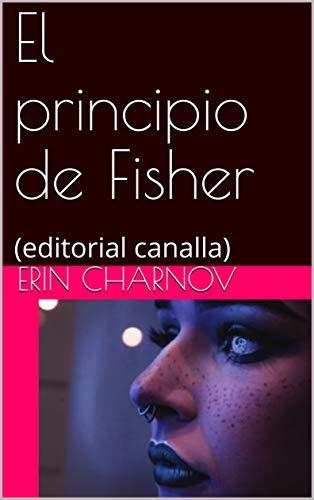 El principio de Fisher: (editorial canalla) por Erin Charnov