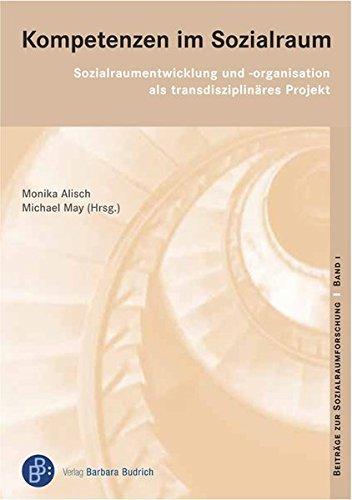 Kompetenzen im Sozialraum: Sozialraumentwicklung und -organisation als transdisziplinäres Projekt (Beiträge zur Sozialraumforschung) by Monika Alisch (2008-09-17)