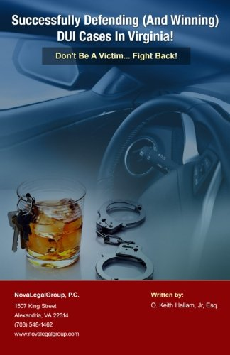 Download Successfully Defending (And Winning) DUI Cases In Virginia: Don't Be A Victim .... Fight Back pdf
