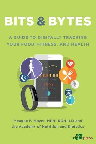 Bits and Bytes: A Guide to Digitally Tracking Your Food, Fitness, and Health