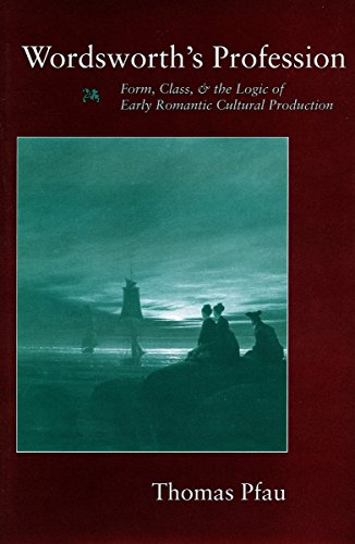 Wordsworth's Profession: Form, Class, and the Logic of Early Romantic Cultural Production by Thomas Pfau