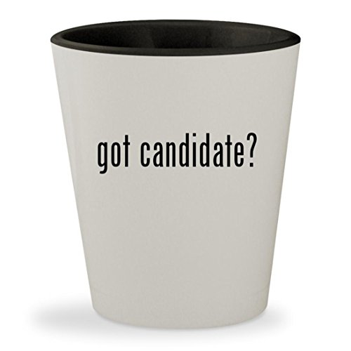 got candidate? - White Outer & Black Inner Ceramic 1.5oz Shot Glass