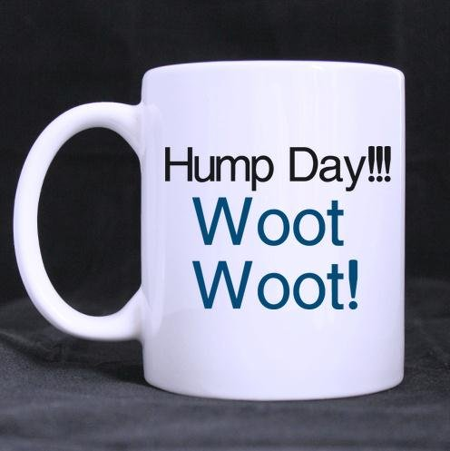 Funny Guys Cup Humor Quotes Hump Day!!! Woot Woot! Tea or Coffee Cup 100% Ceramic 11-Ounce White Mug