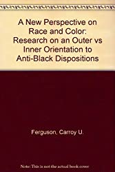 A New Perspective on Race and Color: Research on an Outer Vs Inner Orientation to Anti-Black Dispositions