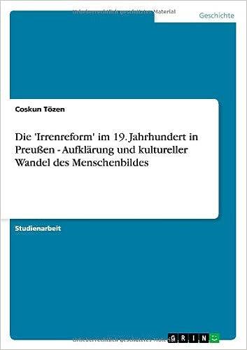 Die 'Irrenreform' im 19. Jahrhundert in Preußen - Aufklärung und kultureller Wandel des Menschenbildes