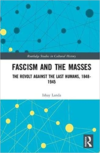 Fascism and the Masses: The Revolt Against the Last Humans, 1848 ...