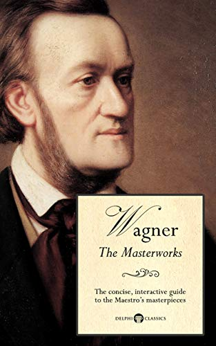 Delphi Masterworks of Richard Wagner (Illustrated) (Delphi Great Composers Book 6)