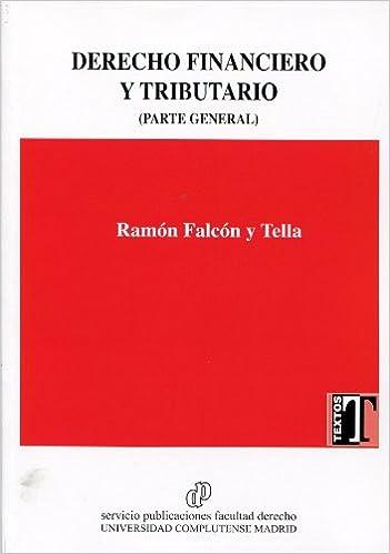 DERECHO FINANCIERO Y TRIBUTARIO (Parte General): Amazon.es: Ramón Falcón y Tella: Libros