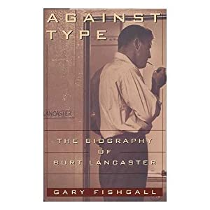 Against Type:  The Biography of Burt Lancaster