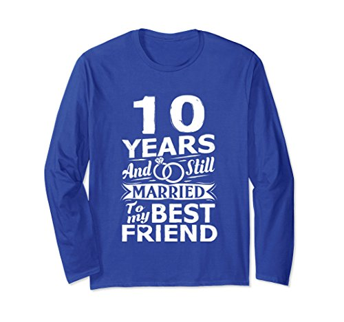 Unisex 10th Wedding Anniversary Long Sleeve Married To Best Friend Large Royal Blue