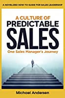 A Culture of Predictable Sales: One Sales Manager's Journey Front Cover