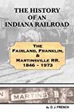 History of an Indiana railroad: Fairland, Franklin, & Martinsville Railway 1846 - 1973