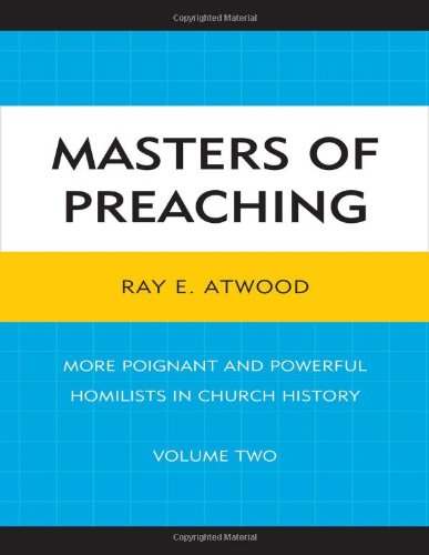 Masters of Preaching: More Poignant and Powerful Homilists in Church History (Volume 2) pdf epub