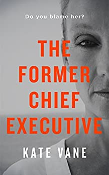 The Former Chief Executive by [Vane, Kate]