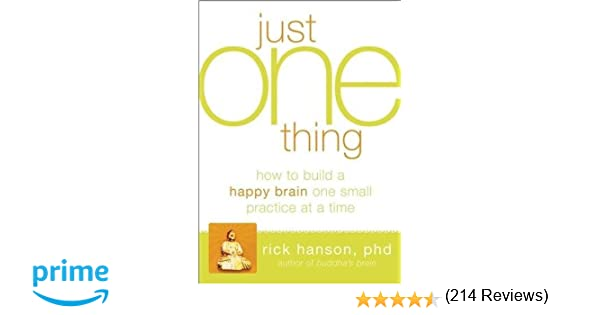 Just One Thing: Developing a Buddha Brain One Simple Practice at a ...