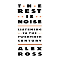 The Rest Is Noise: Listening to the 20th Century