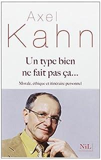 Un type bien ne fait pas ça... : morale, éthique et itinéraire personnel, Kahn, Axel