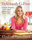 Deliciously G-Free: Food So Flavorful They'll Never Believe It's Gluten-Free by Hasselbeck, Elisabeth (2012) Hardcover
