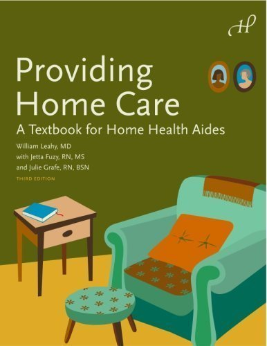 Providing Home Care: A Textbook for Home Health Aides, 3rd Edition 3rd (third) Edition by William Leahy MD, Jetta Fuzy RN MS, Julie Grafe BSN (2008)