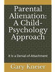 Parental Alienation: A Child-Psychology Approach: It Is a Denial-of-Attachment
