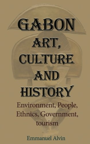 Gabon Art, Culture and History: Environment, People, Ethnics, Government, tourism