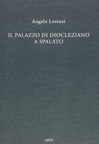 Il palazzo di Diocleziano a Spalato (Saggi) por Angelo Lorenzi