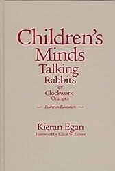 Children's Minds, Talking Rabbits & Clockwork Oranges: Essays on Education