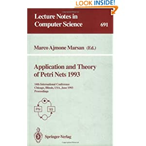 Application and Theory of Petri Nets 1993: 14th International Conference, Chicago, Illinois, USA, June 21-25, 1993. Proceedings (Lecture Notes in Computer Science)
