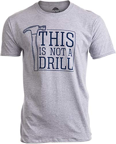 This is Not a Drill | Funny Hammer Repair Dad Joke Tool Shop Humor Men T-Shirt-(Adult,3XL)